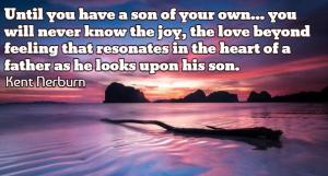 Until-you-have-a-son-of-your-own-you-will-never-know-the-joy-the-love-beyond-feeling-that-resonates-in-the-heart-of-a-father-as-he-looks-upon-his-son